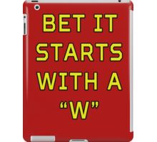 """Bet it starts with a """"W"""" iPad Case/Skin"""