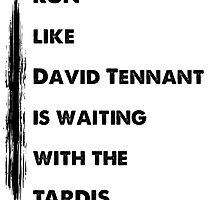 Run like David Tennant is waiting by calvingreg09