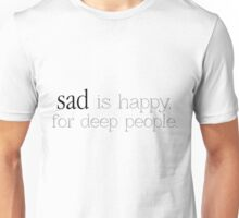 Sad is Happy for deep people. Unisex T-Shirt