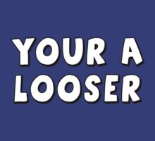 Your A Looser by WickedCool