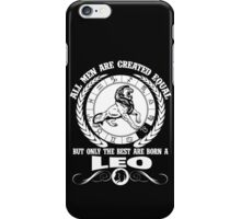 All Men Are Created Equal But Only The Best Are Born A Leo  iPhone Case/Skin