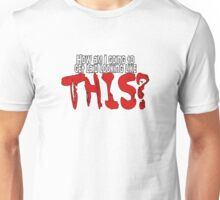 How am I going to get laid looking like THIS? Unisex T-Shirt