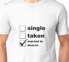 Single. Taken. Married to Deacon Unisex T-Shirt