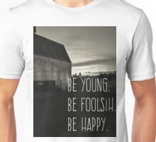 be young. be foolish. be happy. Unisex T-Shirt