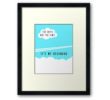 The sky's not the limit - it's my beginning Framed Print