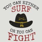 Surf or Fight by jabbtees