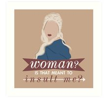 daenerys; is that meant to insult me? Art Print