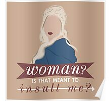 daenerys; is that meant to insult me? Poster