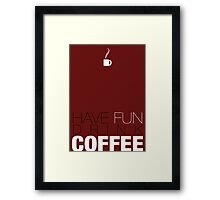 Have Fun and Drink Coffee! Framed Print
