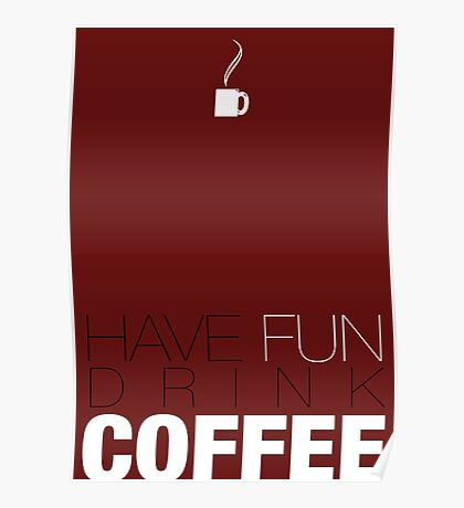 Have Fun and Drink Coffee! Poster