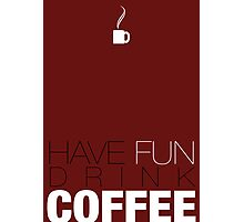 Have Fun and Drink Coffee! Photographic Print