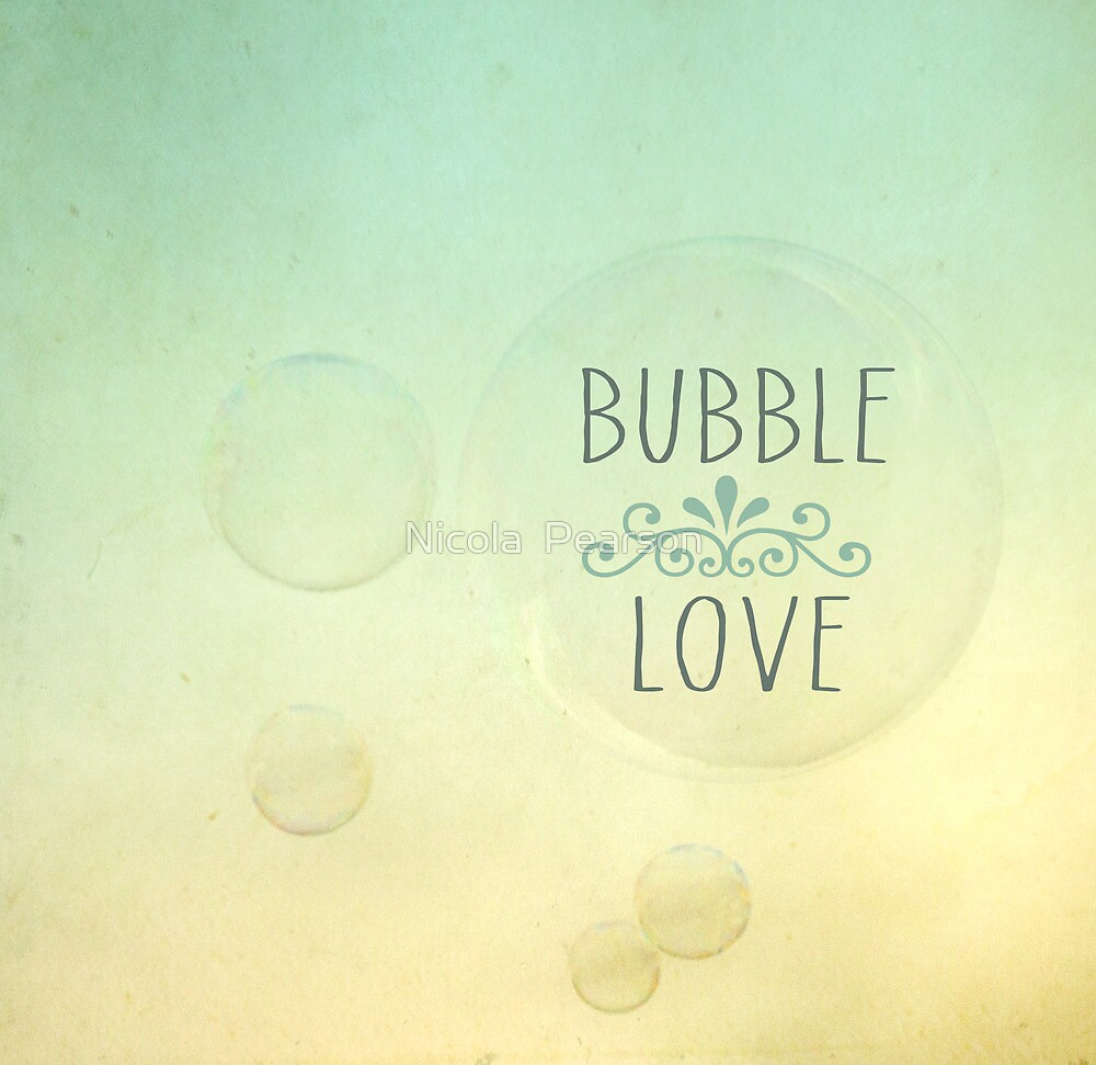 Bubble Love {Vintage} by Nicola  Pearson
