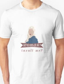 daenerys; is that meant to insult me? T-Shirt
