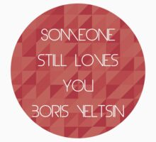 Someone Still Loves You Boris Yeltsin by visionfactory