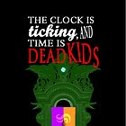 The Clock Is Ticking, and Time Is Dead Kids by mystereoheart