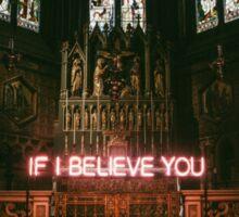 // IF I BELIEVE IN YOU // Sticker