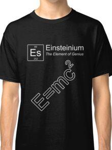 Einsteinium - The Element of Genius Classic T-Shirt