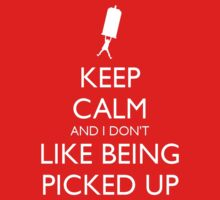 Keep Calm and I Don't Like Being Picked Up Kids Clothes