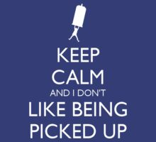 Keep Calm and I Don't Like Being Picked Up by kateburg