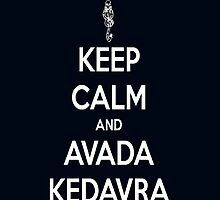 Keep Calm and Avada Kedavra by Littlemantarzan