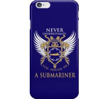 Never Underestimate the power of a Submariner iPhone Case/Skin