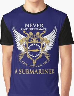 Never Underestimate the power of a Submariner Graphic T-Shirt