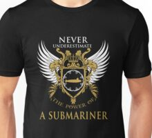 Never Underestimate the power of a Submariner Unisex T-Shirt