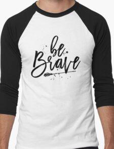 Be Brave. Men's Baseball ¾ T-Shirt