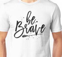 Be Brave. Unisex T-Shirt