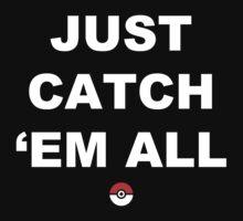 Just Catch 'em All by mintyjade