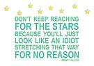 Don't keep reaching for the stars by funkingonuts
