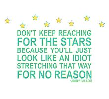 Don't keep reaching for the stars Photographic Print