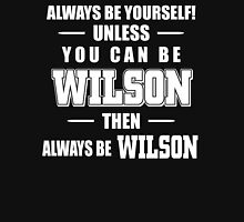 Always Be Yourself! Unless You Can Be WILSON T-Shirt