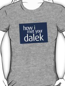 How I met your dalek T-Shirt