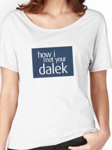 How I met your dalek Women's Relaxed Fit T-Shirt