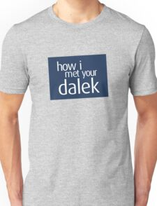How I met your dalek Unisex T-Shirt