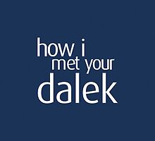 How I met your dalek by nzahlut