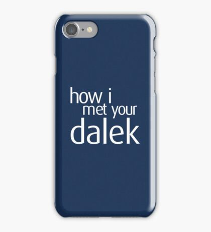How I met your dalek iPhone Case/Skin