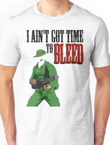 Ain't got time to bleed Unisex T-Shirt