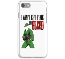 Ain't got time to bleed iPhone Case/Skin