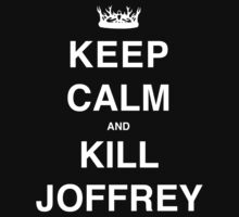 Keep Calm and Kill Joffrey by Madison Bailey