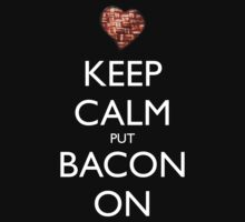Keep Calm Put Bacon On - Black by graphix
