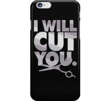 I will Cut You, Funny shirt, Hairdresser Shirt iPhone Case/Skin