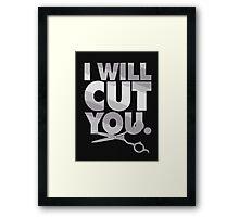 I will Cut You, Funny shirt, Hairdresser Shirt Framed Print