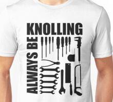 Always Be Knolling Unisex T-Shirt