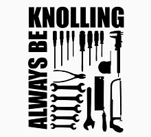 Always Be Knolling Unisex T-Shirt