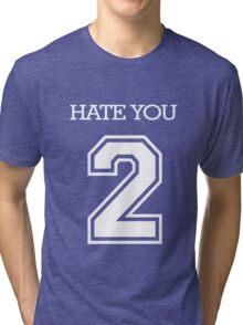 Hate You 2 Tri-blend T-Shirt