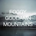 Foggy Goddamn Mountains by robertandjoey
