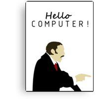 HELLO COMPUTER!!! Canvas Print