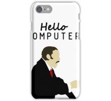 HELLO COMPUTER!!! iPhone Case/Skin